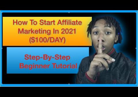 How To Start Affiliate Marketing In 2021 | $100/Day For Beginners